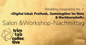 Wedding Gespräche No. 7 «Digital lokal: Freifunk, Gemeingüter im Netz & Nachbarschaft»