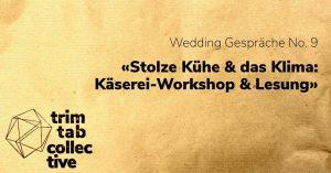 Wedding Gespräche No. 9 «Stolze Kühe & das Klima: Käserei-Workshop & Lesung»