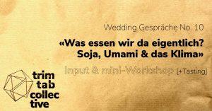 Wedding Gespräche No. 10 «Was essen wir da eigentlich: Soja, Umami & das Klima»